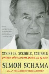 Scribble, Scribble, Scribble: Writing on Politics, Ice Cream, Churchill & My Mother - Simon Schama