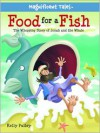 Food for a Fish: The Whopping Story of Jonah and the Whale - Kelly Pulley