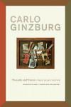 Threads and Traces: True False Fictive - Carlo Ginzburg, Anne C. Tedeschi, John Tedeschi