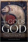From Gods to God: How the Bible Debunked, Suppressed, or Changed Ancient Myths and Legends - Avigdor Shinan, Yair Zakovitch, Valerie Zakovitch