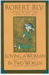 Loving a Woman in Two Worlds - Robert Bly