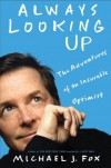 Always Looking Up: The Adventures of an Incurable Optimist - Michael J. Fox