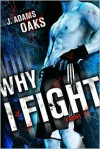 Why I Fight - J. Adams Oaks