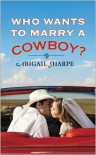 Who Wants to Marry a Cowboy? - Abigail Sharpe