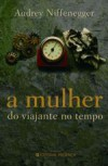 A Mulher do Viajante no Tempo - Audrey Niffenegger, Fernanda Pinto Rodrigues