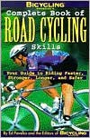 Bicycling Magazine's Complete Book of Road Cycling Skills: Your Guide to Riding Faster, Stronger, Longer, and Safer - Ben Hewitt, Bicycling