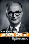 Broken Genius: The Rise and Fall of William Shockley, Creator of the Electronic Age - Joel N. Shurkin