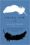 Swing Low: A Life - Miriam Toews