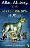 The Better Brown Stories - Allan Ahlberg, Fritz Wegner