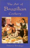 The Art of Brazilian Cookery - Dolores Botafogo