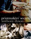 Printmakers' Secrets - Anthony Dyson