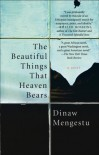 The Beautiful Things That Heaven Bears - Dinaw Mengestu