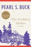 The Goddess Abides: A Novel - Pearl S. Buck