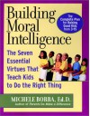 Building Moral Intelligence: The Seven Essential Virtues That Teach Kids to Do the Right Thing - Michele Borba