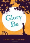 Glory Be - Augusta Scattergood
