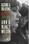 Kicking & Dreaming: A Story of Heart, Soul, and Rock & Roll - 'Ann Wilson',  'Nancy Wilson',  'Charles R. Cross'