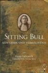 Sitting Bull, sein Leben und Vermächtnis - Ernie LaPointe