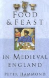 Food & Feast in Medieval England - Peter Hammond