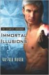 Immortal Illusions - Ursula Bauer