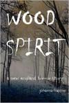 Wood Spirit: A New England Horror Story - johanna frappier