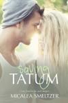 Saving Tatum - Micalea Smeltzer
