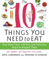 The 10 Things You Need to Eat: And More Than 100 Easy and Delicious Ways to Prepare Them - Anahad O'Connor;Dave Lieberman