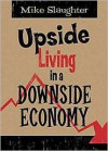 Upside Living in a Downside Economy - Michael Slaughter