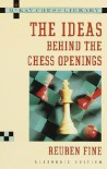 Ideas Behind the Chess Openings: Algebraic Edition - Reuben Fine, Ruben Fine