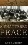 A Shattered Peace: Versailles 1919 and the Price We Pay Today - David Andelman