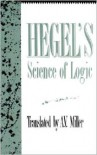Science of Logic - Georg Wilhelm Friedrich Hegel, A.V. Miller