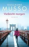 Vielleicht morgen: Roman - Guillaume Musso