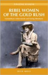 Rebel Women of the Gold Rush: Extraordinary Achievements and Daring Adventures - Rich Mole