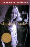 Shadow Maker: The Life of Gwendolyn MacEwan - Rosemary Sullivan