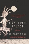 Crackpot Palace: Stories - Jeffrey Ford