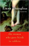 The Woman Who Gave Birth to Rabbits - Emma Donoghue