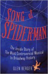 Song of Spider-Man: The Inside Story of the Most Controversial Musical in Broadway History - Glen Berger