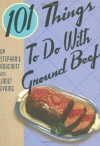 101 Things to Do with Ground Beef - Stephanie Ashcraft, Janet Eyring