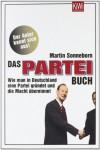Das Partei Buch: Wie Man In Deutschland Eine Partei Gründet Und Die Macht Übernimmt - Martin Sonneborn