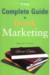 The Complete Guide to Book Marketing - David   Cole