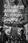Conjure in African American Society - Jeffrey E. Anderson