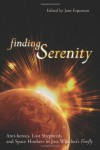 Finding Serenity: Anti-Heroes, Lost Shepherds and Space Hookers in Joss Whedon's Firefly - Glenn Yeffeth, Jane Espenson
