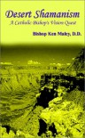 Desert Shamanism: A Catholic Bishop's Vision Quest - Bishop Ken Maley