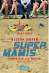 Allein unter Supermamis: Mein Leben als Mutter - Komischer Roman - Olaf Nett