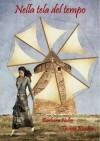 Nella tela del tempo - Barbara Nalin, Tiziana Recchia