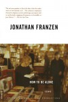 How To Be Alone, Essays - Jonathan Franzen