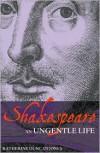 Shakespeare: An Ungentle Life - Katherine Duncan-Jones