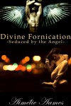 Seduced by the Angel (Divine Fornication I--An Erotic Story of Angels, Vampires and Werewolves (Divine Fornication (An Erotic Story of Angels, Vampires and Werewolves)) - Aimélie Aames
