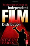 The Insider's Guide to Independent Film Distribution - Stacey Parks