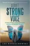 A Quiet Strong Voice: A Voice of Hope amidst Depression, Anxiety, and Suicidal Thoughts - Lee Horbachewski