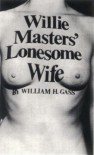 Willie Master's Lonesome Wife - William H. Gass